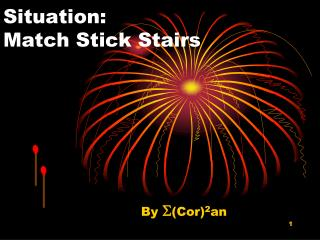 Situation: Match Stick Stairs