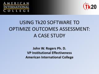 USING Tk20 SOFTWARE TO OPTIMIZE OUTCOMES ASSESSMENT: A CASE STUDY
