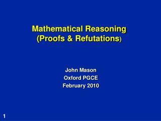 Mathematical Reasoning (Proofs & Refutations )