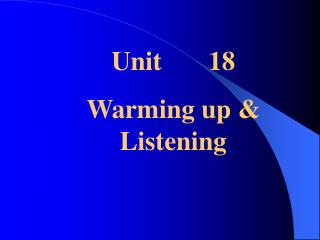 Unit       18 Warming up & Listening