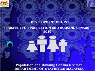 Population and Housing Census Division DEPARTMENT OF STATISTICS MALAYSIA