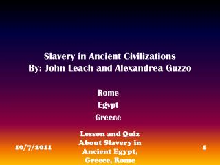Slavery in Ancient Civilizations By: John Leach and Alexandrea Guzzo