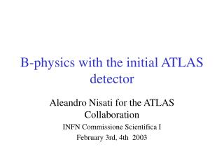 B-physics with the initial ATLAS detector