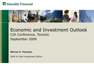Economic and Investment Outlook CIA Conference, Toronto September 2009 Warren A. Thomson