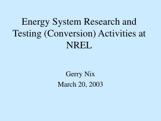 Energy System Research and Testing (Conversion) Activities at NREL
