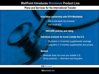 WellPoint Introduces  Worldwide  Product Line Plans and Services for the International Traveler