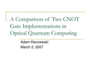 A Comparison of Two CNOT Gate Implementations in Optical Quantum Computing