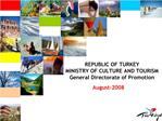 REPUBLIC OF TURKEY  MINISTRY OF CULTURE AND TOURISM General Directorate of Promotion