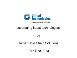 Leveraging latest technologies  by Carrier Cold Chain Solutions  18th Dec 2013