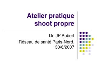 Atelier pratique shoot propre