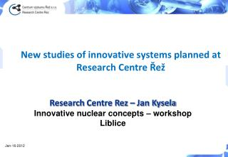 New studies of innovative systems planned at Research Centre Řež
