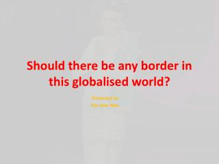 Should there be any border in this globalised world?