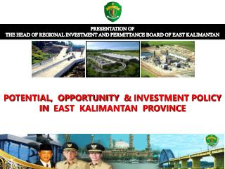 PRESENTATION OF THE  HEAD  OF  REGIONAL INVESTMENT AND PERMITTANCE BOARD OF  EAST  KALIMANTAN