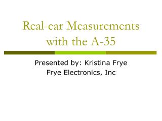 Real-ear Measurements with the A-35
