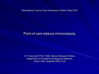 International Trauma Care Conference  Telford, May 2010 Point-of-care tetanus immunoassay
