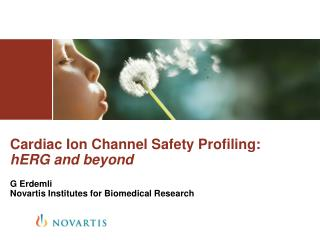 Cardiac Ion Channel Safety Profiling:  hERG and beyond G Erdemli Novartis Institutes for Biomedical Research