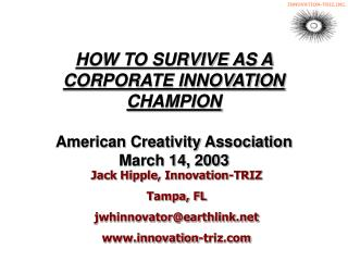 HOW TO SURVIVE AS A CORPORATE INNOVATION CHAMPION American Creativity Association March 14, 2003
