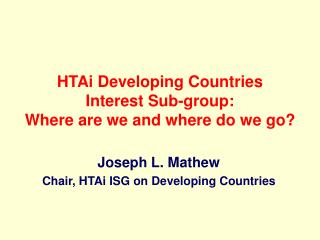 HTAi Developing Countries  Interest Sub-group:  Where are we and where do we go?