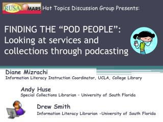 "FINDING THE ""POD PEOPLE"": Looking at services and collections through podcasting"
