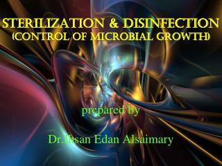 Sterilization & disinfection (control of microbial growth) prepared by Dr.Ihsan Edan Alsaimary