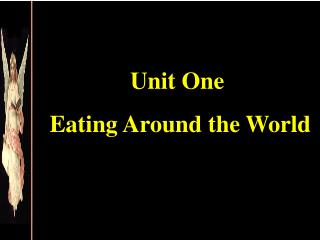 Unit One  Eating Around the World
