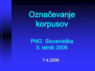 Označevanje korpusov PNG  Slovenistika II. letnik 2006