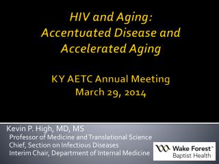 HIV and Aging: Accentuated Disease and   Accelerated Aging KY AETC Annual Meeting March 29, 2014