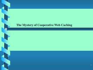 The Mystery of Cooperative Web Caching
