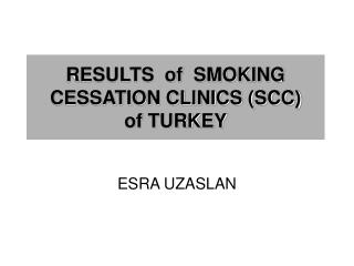 RESULTS  of  SMOKING CESSATION CLINICS (SCC)  of TURKEY