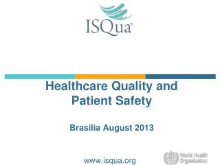 Healthcare Quality and  Patient Safety Brasilia August 2013