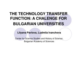 THE TECHNOLOGY TRANSFER FUNCTION: A CHALENGE FOR  BULGARIAN UNIVERSITIES
