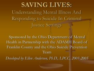 SAVING LIVES: Understanding Mental Illness And Responding to Suicide In Criminal Justice Settings