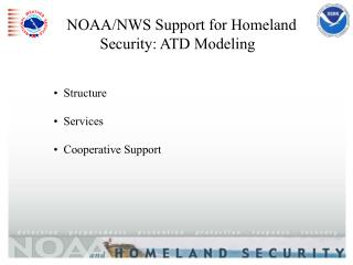 NOAA/NWS Support for Homeland Security: ATD Modeling    Structure   Services