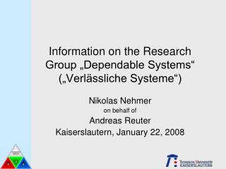 """Information on the Research Group """"Dependable Systems"""" (""""Verlässliche Systeme"""")"""