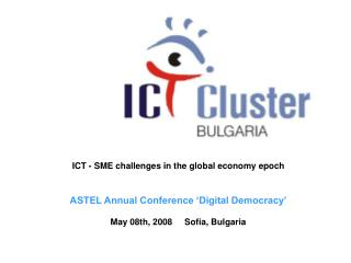 ICT - SME challenges in the global economy epoch ASTEL Annual Conference 'Digital Democracy'