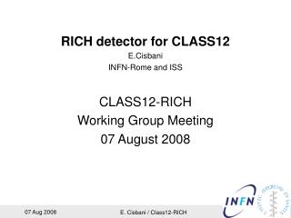 RICH detector for CLASS12 E.Cisbani INFN-Rome and ISS CLASS12-RICH Working Group Meeting
