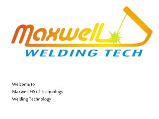 Welcome to Maxwell HS of Technology Welding Technology