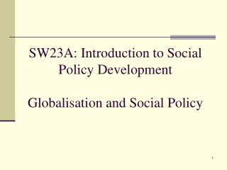 SW23A: Introduction to Social Policy Development Globalisation and Social Policy