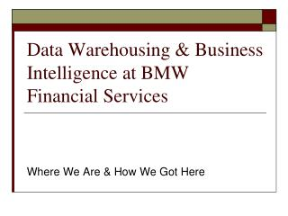 Data Warehousing & Business Intelligence at BMW Financial Services