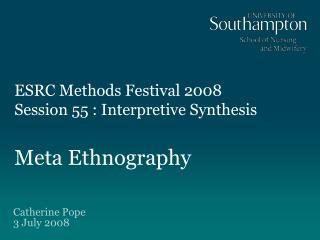 ESRC Methods Festival 2008  Session 55 : Interpretive Synthesis  Meta Ethnography