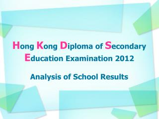 H ong K ong D iploma of S econdary E ducation Examination 2012 Analysis of School Results