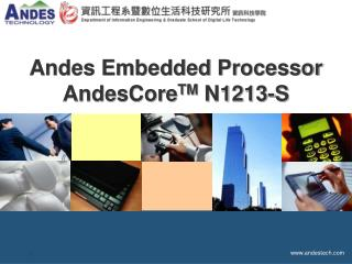 Andes Embedded Processor AndesCore TM  N1213-S
