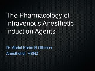 The Pharmacology of Intravenous Anesthetic Induction Agents