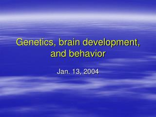 Genetics, brain development, and behavior