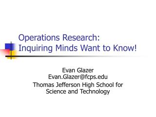 Operations Research:  Inquiring Minds Want to Know!