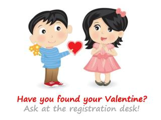 Have you found your Valentine? Ask at the registration desk!