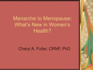 Menarche to Menopause: What's New in Women's Health?