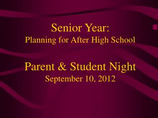 Senior Year: Planning for After High School Parent & Student Night September 10, 2012