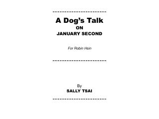 ----------------------- A Dog's Talk ON  JANUARY SECOND For Robin Hsin ----------------------- By
