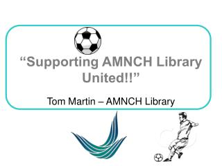 """Supporting AMNCH Library United!!"""